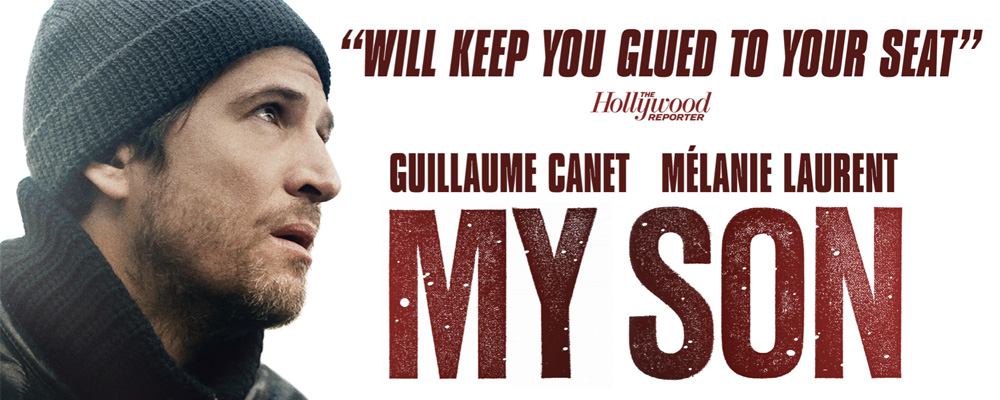 French Movie: My Son (with Guillaume Canet, Mélanie Laurent) now playing in San Francisco and Berkeley