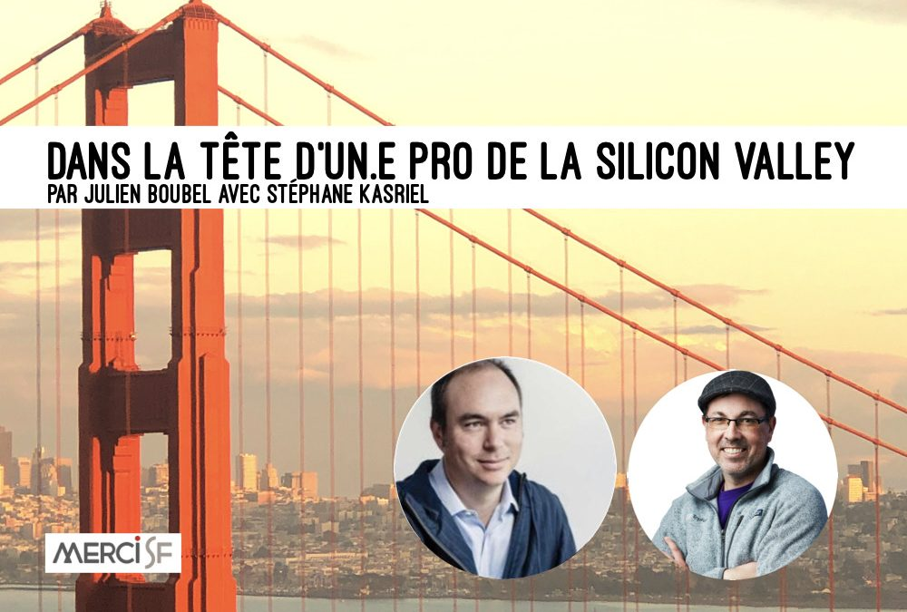 Un(e) Pro de la Silicon Valley – Stéphane Kasriel by Julien Boubel