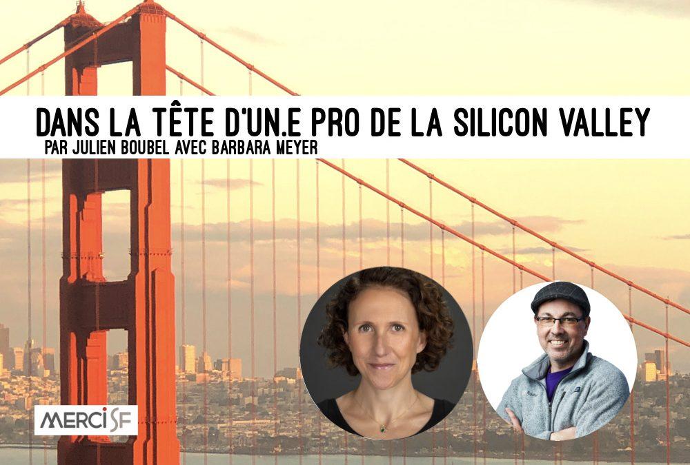 Un(e) Pro de la Silicon Valley – Barbara Meyer by Julien Boubel