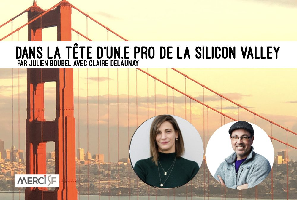 Un(e) Pro de la Silicon Valley – Claire Delaunay by Julien Boubel