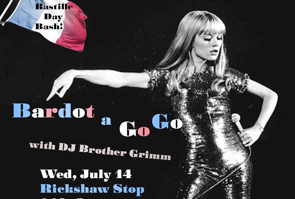Bastille Day at the Rickshaw Stop: Bardot a Gogo Dance Party